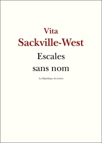 Vita Sackville-West - Escales sans nom.