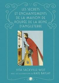 Vita Sackville-West et Kate Baylay - Les secrets et enchantements de la maison de poupée de la reine d'Angleterre.