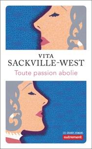 Vita Sackville-West - Toute passion abolie.