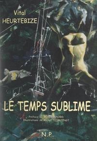 Vital Heurtebize et Michel Bénard - Le temps sublime - Ou Le temps d'aimer.