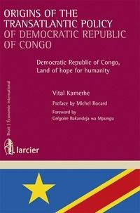 Vital Kamerhe - Origins of the transatlantic policy of democratic republic of Congo - Democratic Republic of Congo, Land of hope for humanity.