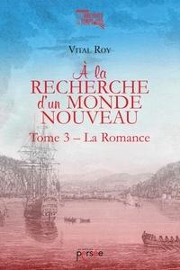 Vital Roy - A la recherche d'un monde nouveau Tome 3 : La romance.
