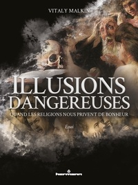 Vitaly Malkin - Illusions dangereuses - Quand les religions nous privent de bonheur.