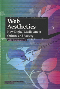 Vito Campanelli - Web Aesthetics - How Digital Media Affect Culture and Society.