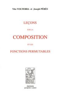 Vito Volterra et Joseph Pérès - Leçons sur la composition et les fonctions permutables.