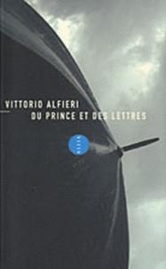 Vittorio Alfieri et Piero Gobetti - Du prince et des lettres - Suivi de La Morale intransigeante de l'homme libre par Piero Gobetti.