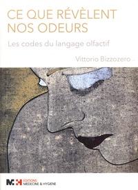 Vittorio Bizzozero - Ce que révèlent nos odeurs - Les codes du langage olfactif.