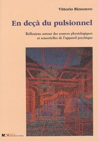 Vittorio Bizzozero - En deçà du pulsionnel - Réflexions autour des sources physiologiques et sensorielles de l'appareil psychique.