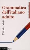 Vittorio Coletti - Grammatica dell'italiano adulto - L'italiano di oggi per gli italiani di oggi.