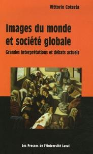 Vittorio Cotesta - Images du monde et société globale - Grandes interprétations et débats actuels.
