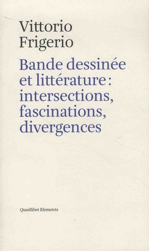 Vittorio Frigerio - Bande dessinée et littérature : intersections, fascinations, divergences.