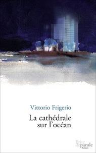 Vittorio Frigerio - La cathédrale sur l'océan.