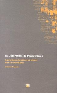 Vittorio Frigerio - La littérature de l'anarchisme - Anarchistes de lettres et lettrés face à l'anarchisme.