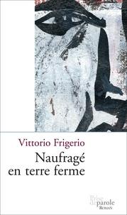 Vittorio Frigerio - Naufragé en terre ferme.