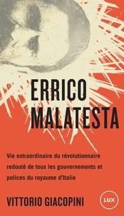 Vittorio Giacopini et Serge Quadruppani - Errico Malatesta - Vie extraordinaire du révolutionnaire le plus craint par tous les gouvernements.