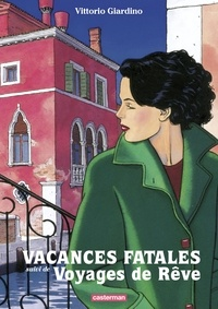 Vittorio Giardino - Vacances fatales - Suivi de Voyages de rêves.