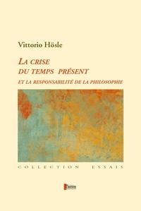 Vittorio Hösle - La crise du temps présent et la responsabilité de la philosophie.
