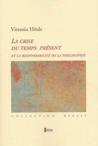 Vittorio Hösle - La crise du temps présent et la responsabilité de la philosophie - Pragmatisme transcendantal, fondation ultime, éthique.