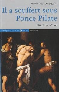 Vittorio Messori - Il a souffert sous Ponce Pilate - Enquête historique sur la Passion et la mort de Jésus.