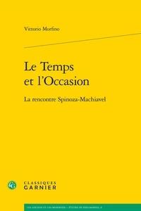 Vittorio Morfino - Le temps et l'occasion - La rencontre Spinoza-Machiavel.