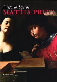 Vittorio Sgarbi - Mattia Preti.
