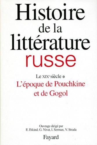 Vittorio Strada et Georges Nivat - Histoire de la littérature russe - Tome 2, Le XIXe siècle, 1e partie, L'époque de Pouchkine et de Gogol.