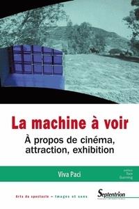 Viva Paci - La machine à voir - A propos de cinéma, attraction, exhibition.