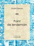 Vivant Denon et Auguste Poulet-Malassis - Point de lendemain - Roman érotique.