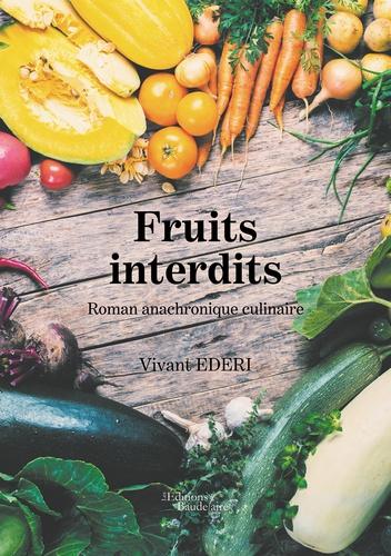 Fruits interdits. Roman anachronique culinaire