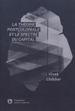 Vivek Chibber - La théorie postcoloniale et le spectre du capital.