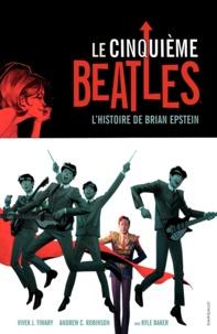 Vivek J. Tiwary et Andrew Robinson - Le cinquième Beatles - L'histoire de Brian Epstein.