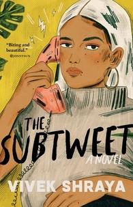 Vivek Shraya - The Subtweet - A Novel.