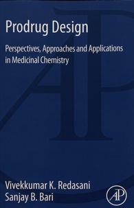 Vivekkumar Redasani et Sanjay Bari - Prodrug Design - Perspectives, Approaches and Applications in Medicinal Chemistry.