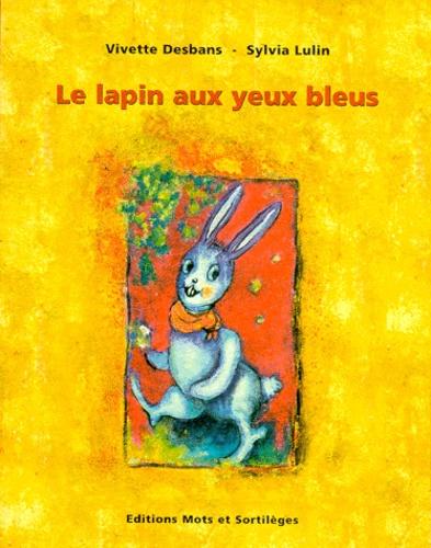 Vivette Desbans et Sylvia Lulin - Le lapin aux yeux bleus.