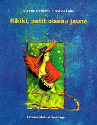 Vivette Desbans et Sylvia Lulin - Rikiki, petit oiseau jaune.