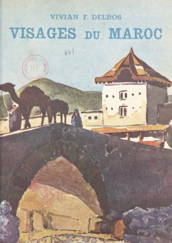 Vivian F. Delbos - Visages du Maroc.