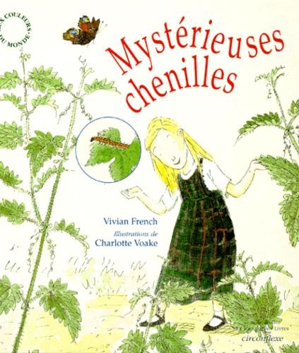 Vivian French et Charlotte Voake - Mystérieuses chenilles.