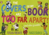 Vivian French et Nigel Baines - The Covers of My Book are Too Far Apart (and other grumbles).