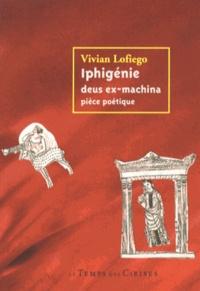 Vivian Lofiego - Iphigénie deus ex-machina.