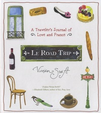 Vivian Swift - Le Road Trip - A Traveler's Journal of Love and France.