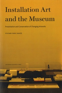 Vivian Van Saaze - Installation Art and the Museum - Presentation and Conservation of Changing Artworks.