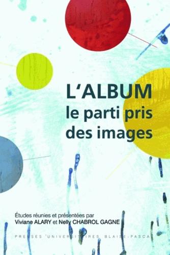 Viviane Alary et Nelly Chabrol Gagne - L'Album - Le parti pris des images.