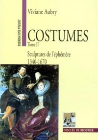 COSTUMES. Tome 2, Sculptures de l'éphémère, 1340-1670 - Viviane Aubry |