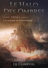 Viviane de Clairval - Le halo des ombres Tome 1 : L'académie de Santhoryne.