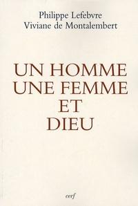 Viviane de Montalembert et Philippe Lefebvre - Un homme, une femme et Dieu - Pour une théologie biblique de l'identité sexuée.