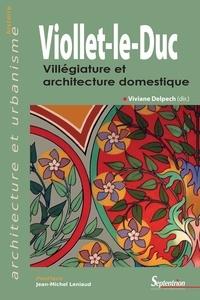 Viviane Delpech - Viollet-le-Duc - Villégiature et architecture domestique.