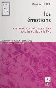 Viviane Dubos et Lionel Bellenger - Les émotions - Comment s'en faire des alliées avec les outils de la PNL.