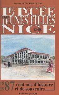 Viviane Eleuche-Santini et Jacques Médecin - Le lycée de jeunes filles de Nice, 1887-1987 - Cent ans d'histoire et de souvenirs.