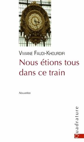 Viviane Faudi-Khourdifi - Nous étions tous dans ce train.