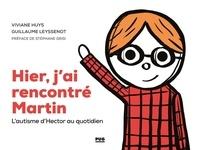 Viviane Huys et Guillaume Leyssonot - Hier, j'ai rencontré Martin - L'autisme d'Hector au quotidien.